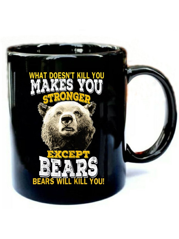 What-Doesnt-Kill-You-Makes-You-Stronger-Except-Bears.jpg